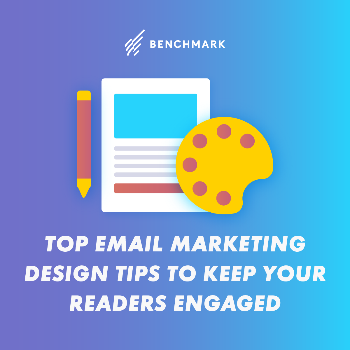 6 Top Email Marketing Design Tips to Keep Your Readers Engaged