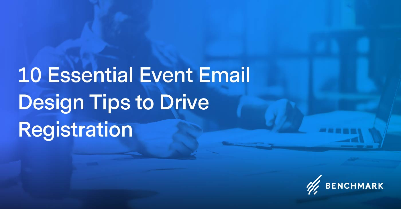 10 Essential Event Email Design Tips to Drive Registration