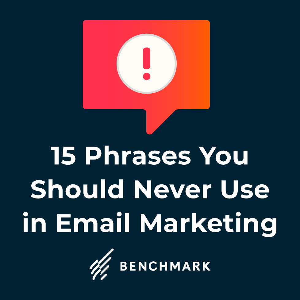 15 Phrases You Should Never Use in Email Marketing