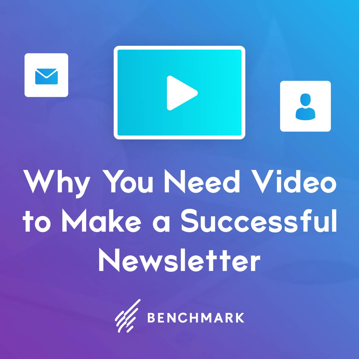 5 Reasons Why You Need Video to Make a Successful Newsletter