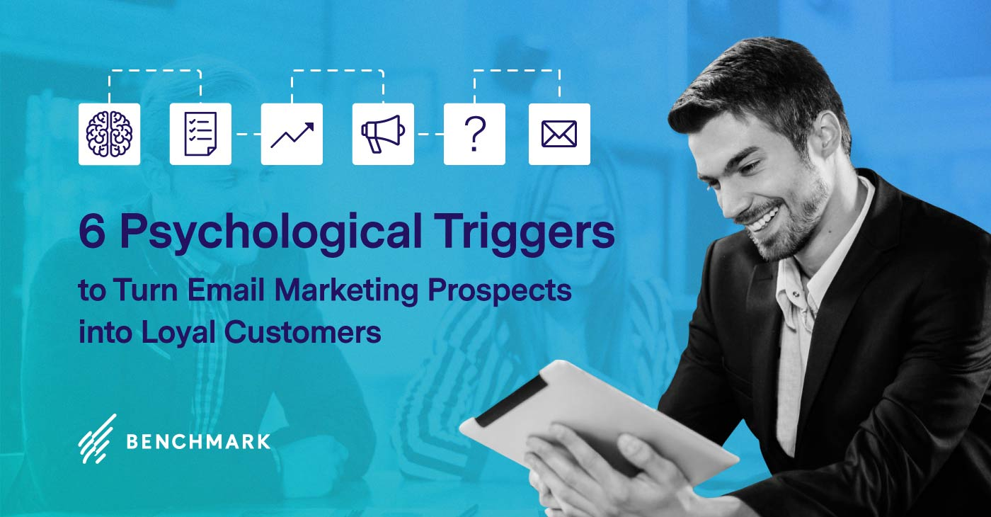 6 Psychological Triggers to Turn Email Marketing Prospects into Loyal Customers