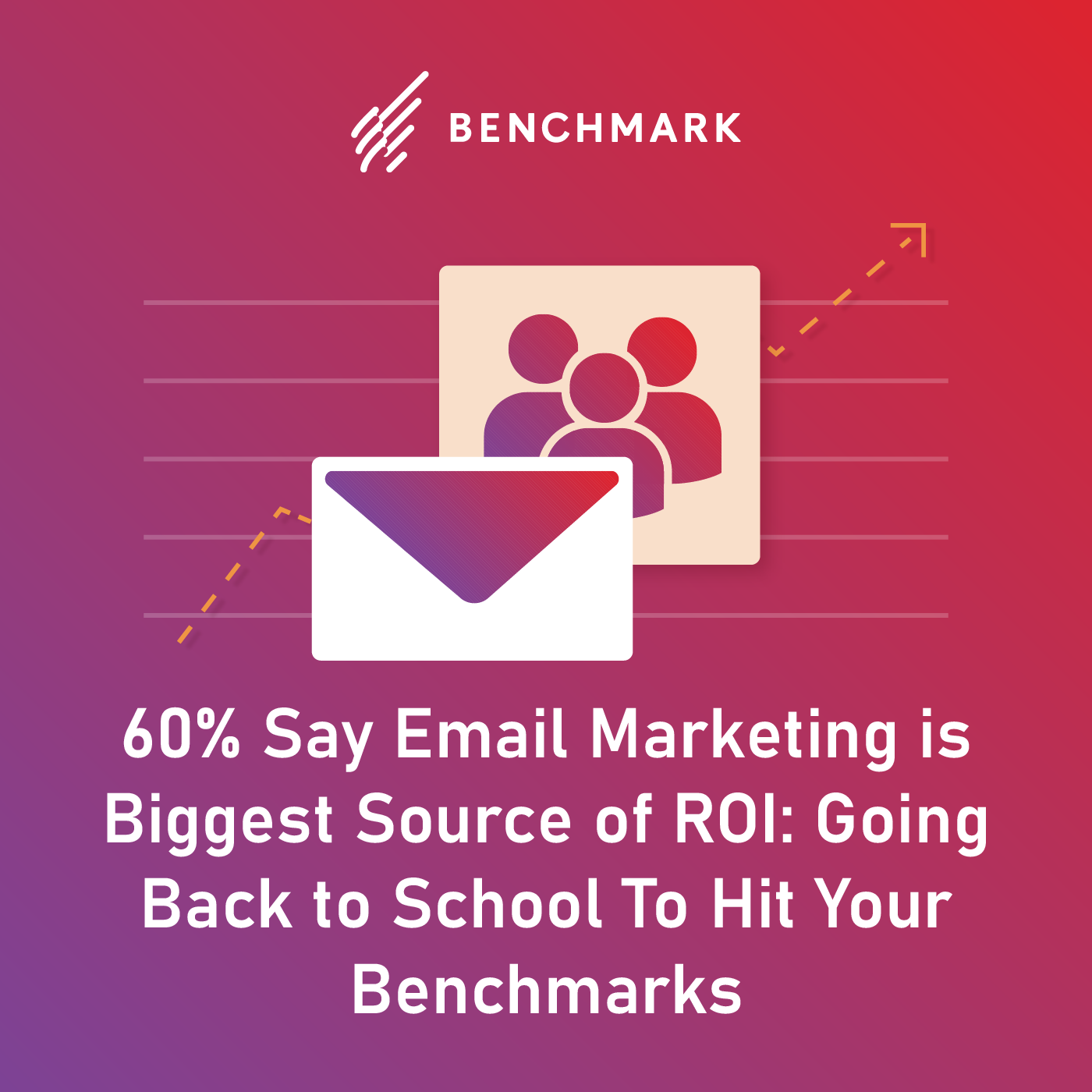 60% Say Email Marketing is Biggest Source of ROI: Going Back to School To Hit Your Benchmarks