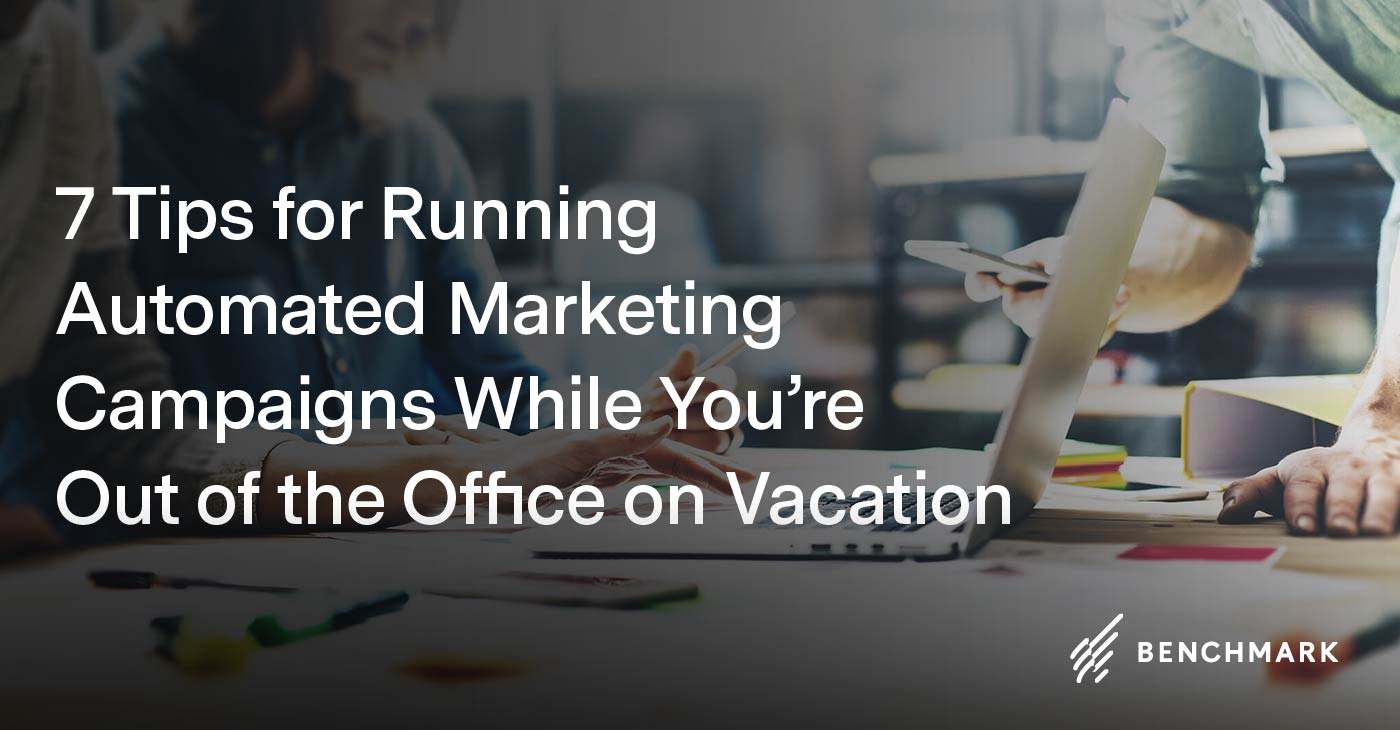 7 Tips for Running Automated Marketing Campaigns While You're Out of the Office on Vacation