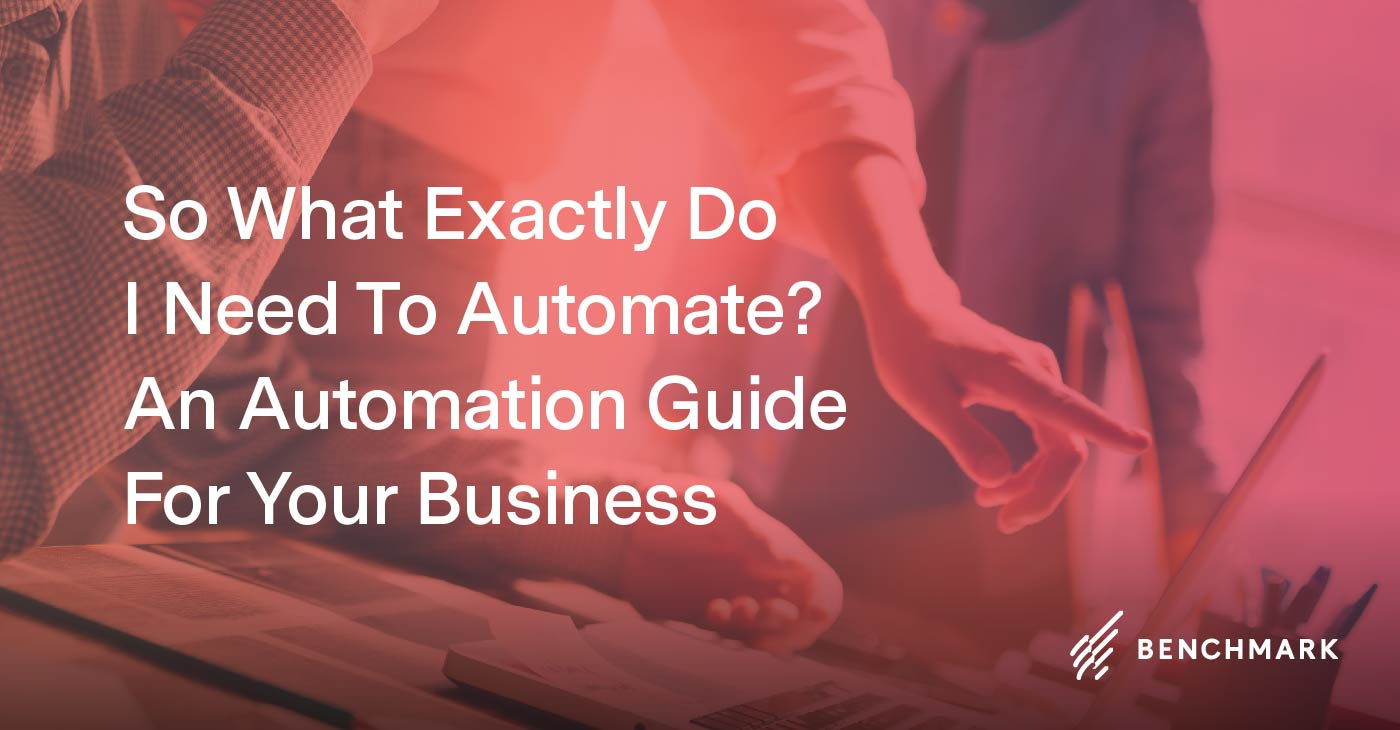 So What Exactly Do I Need To Automate? An Automation Guide For Your Business