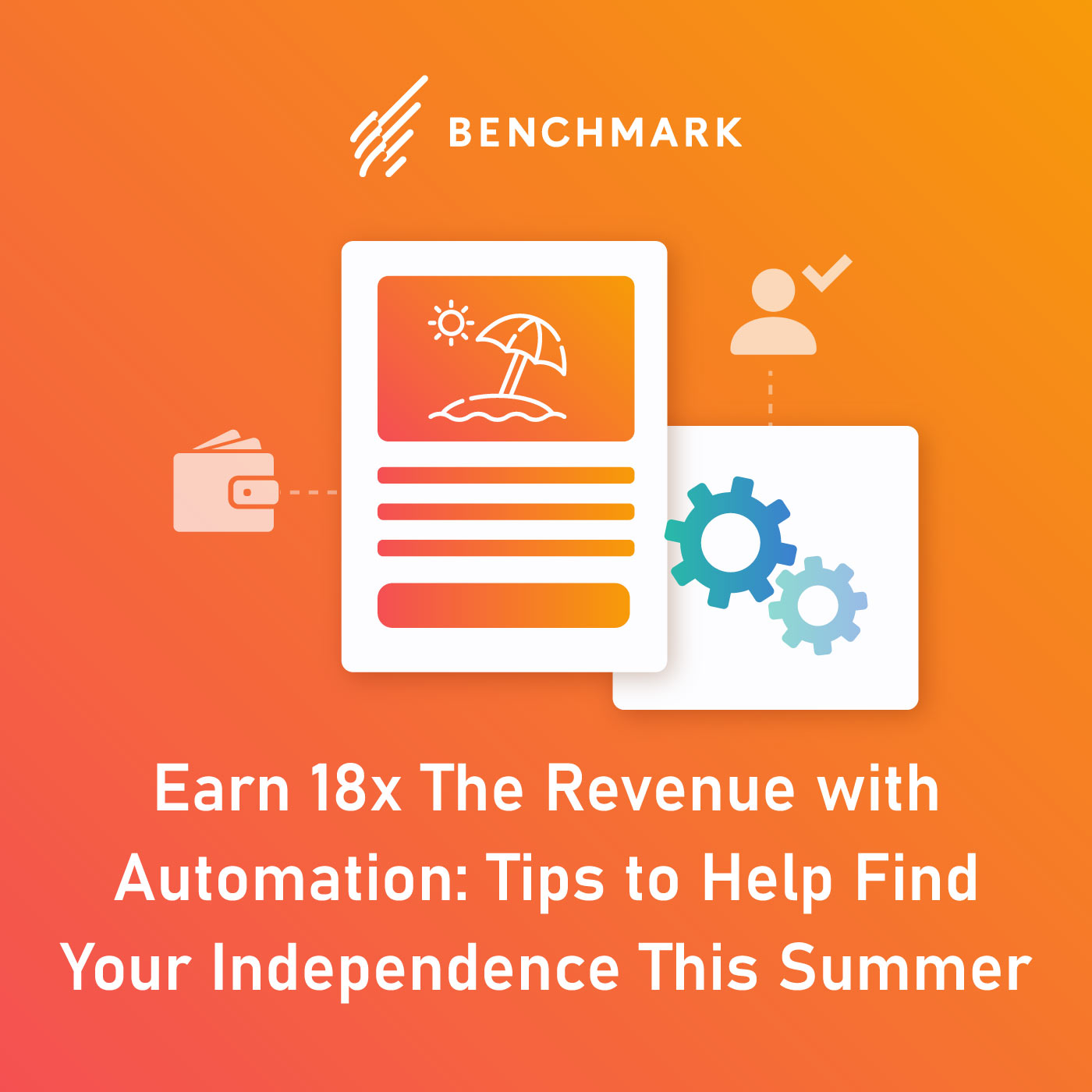 Earn 18x The Revenue with Automation: Tips to Help Find Your Independence This Summer