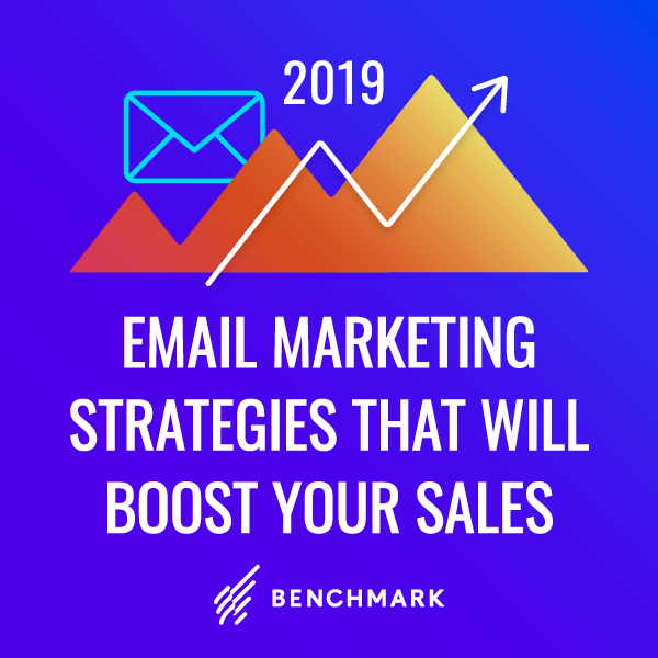 Top Effective Email Marketing Strategies That Will Boost Your Sales in 2019