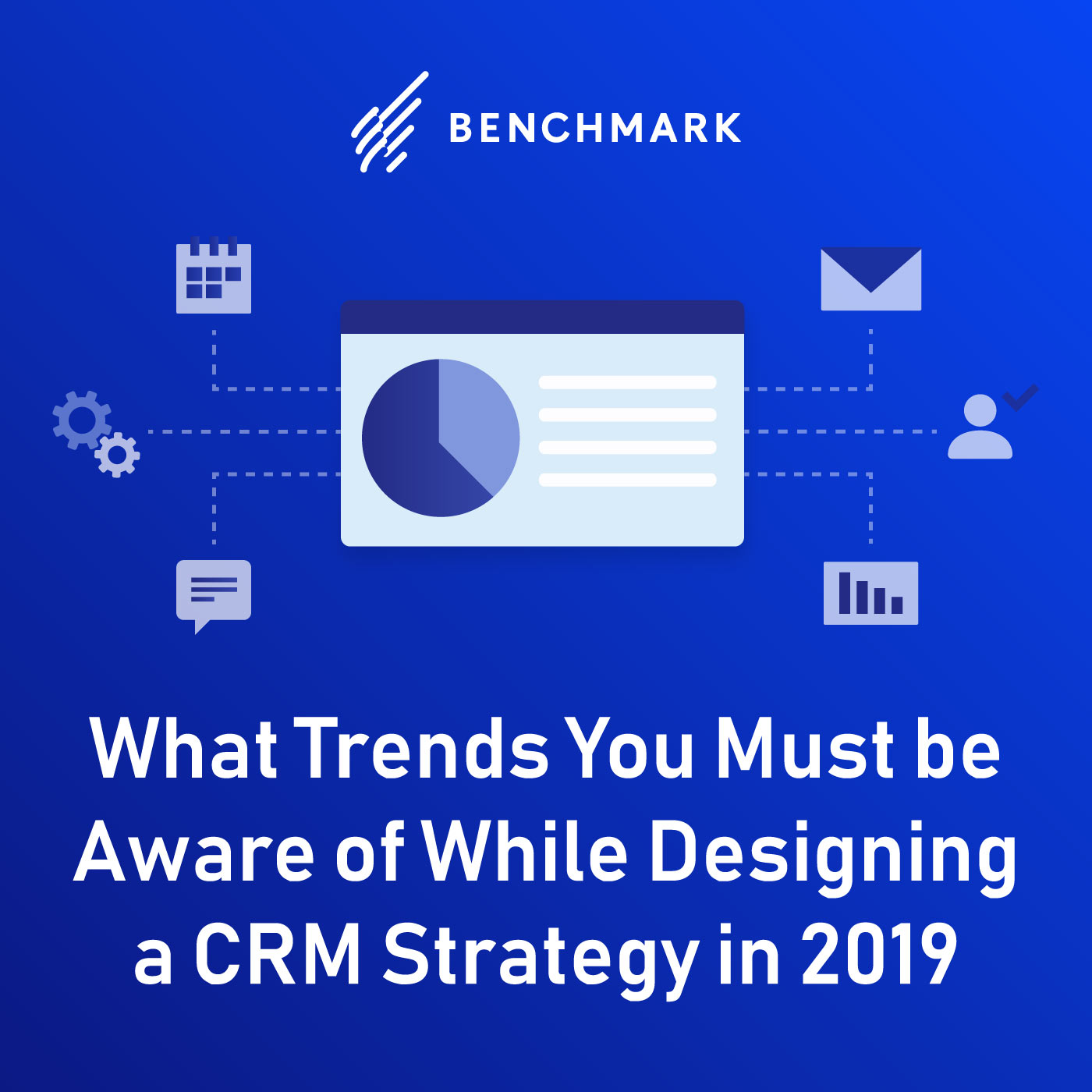 What Trends You Must be Aware of While Designing a CRM Strategy in 2019