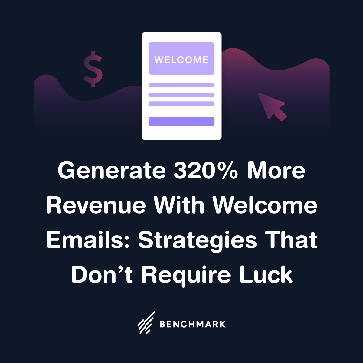 Generate 320% More Revenue With Welcome Emails: Strategies That Don't Require Luck