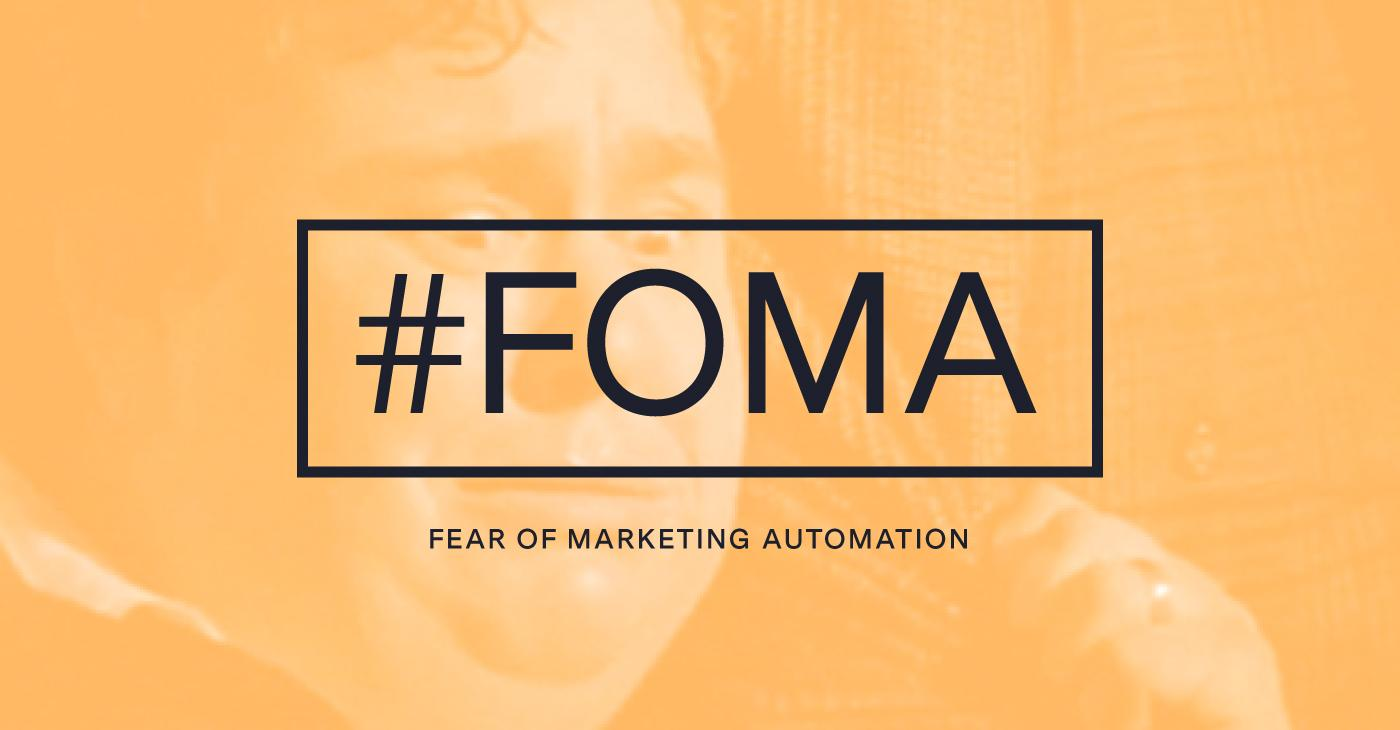 #FOMA Fear Of Marketing Automation